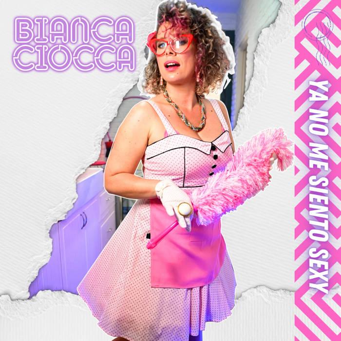 Bianca Ciocca Ya no me siento sexy